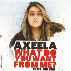 Axeela what do you want from me?