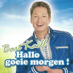 Bart Kaëll hallo goeie morgen